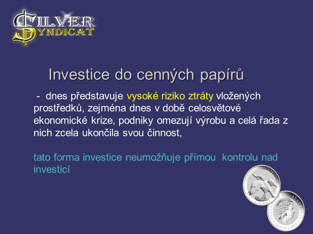 Investice do cenných papírů Investice do cenných papírů - dnes představuje vysoké riziko ztráty vložených prostředků, zejména dnes v době celosvětové
