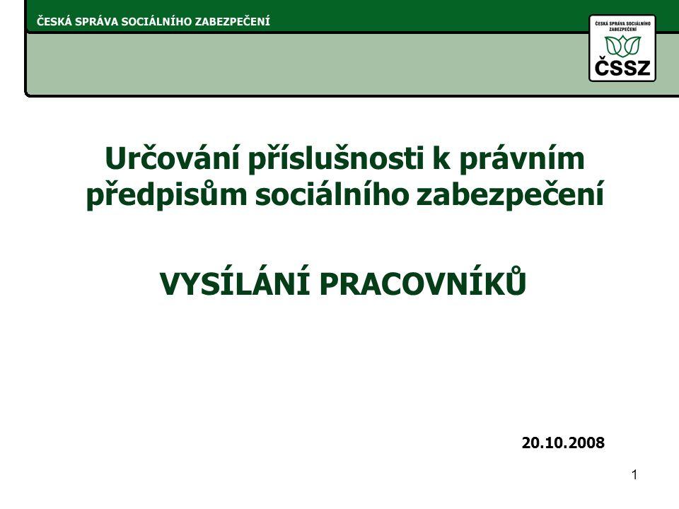 1 Určování příslušnosti k právním předpisům sociálního zabezpečení 20.10.2008 VYSÍLÁNÍ PRACOVNÍKŮ