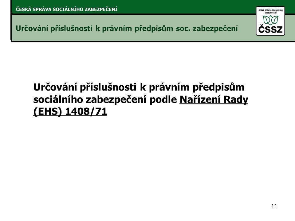 11 Určování příslušnosti k právním předpisům sociálního zabezpečení podle Nařízení Rady (EHS) 1408/71 Určování příslušnosti k právním předpisům soc.