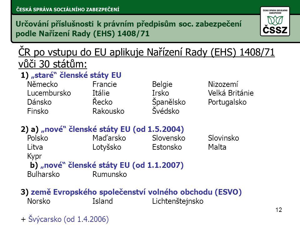 12 ČR po vstupu do EU aplikuje Nařízení Rady (EHS) 1408/71 vůči 30 státům: Určování příslušnosti k právním předpisům soc.
