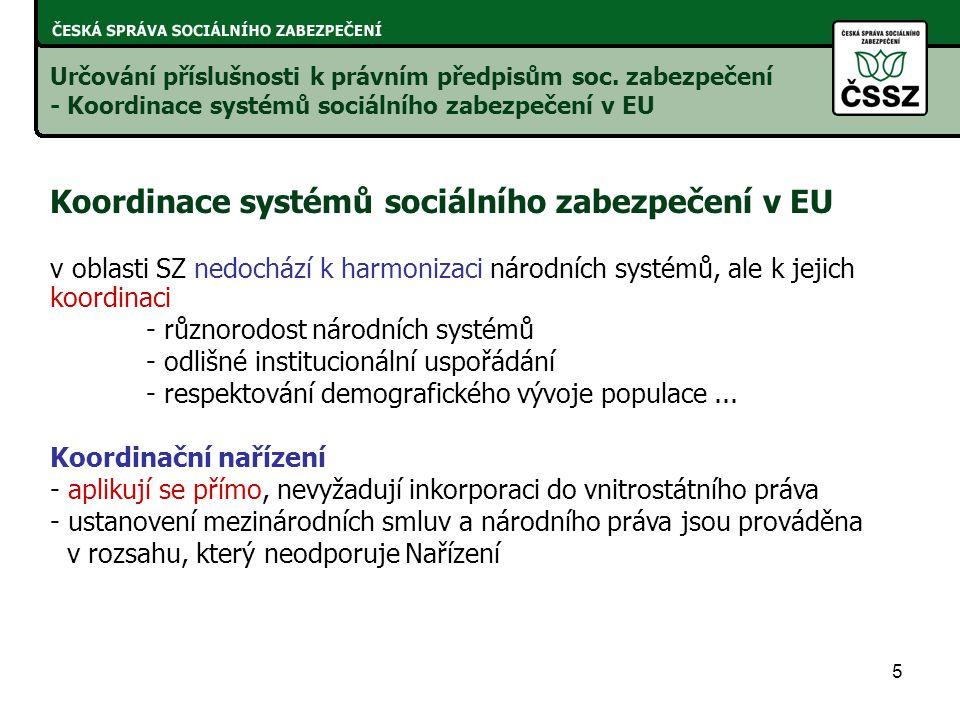 5 Koordinace systémů sociálního zabezpečení v EU v oblasti SZ nedochází k harmonizaci národních systémů, ale k jejich koordinaci - různorodost národních systémů - odlišné institucionální uspořádání - respektování demografického vývoje populace...