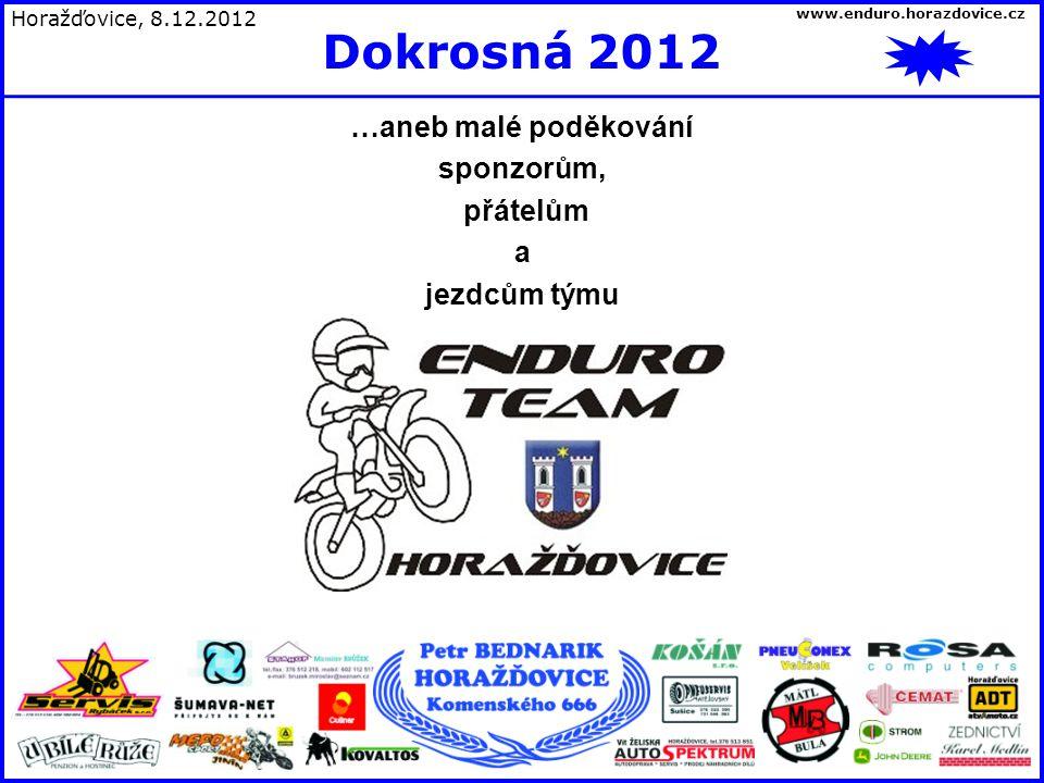…aneb malé poděkování sponzorům, přátelům a jezdcům týmu Horažďovice, 8.12.2012 Dokrosná 2012 www.enduro.horazdovice.cz
