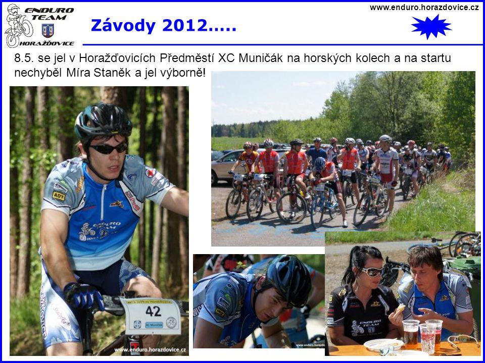 www.enduro.horazdovice.cz Závody 2012….. 8.5. se jel v Horažďovicích Předměstí XC Muničák na horských kolech a na startu nechyběl Míra Staněk a jel vý