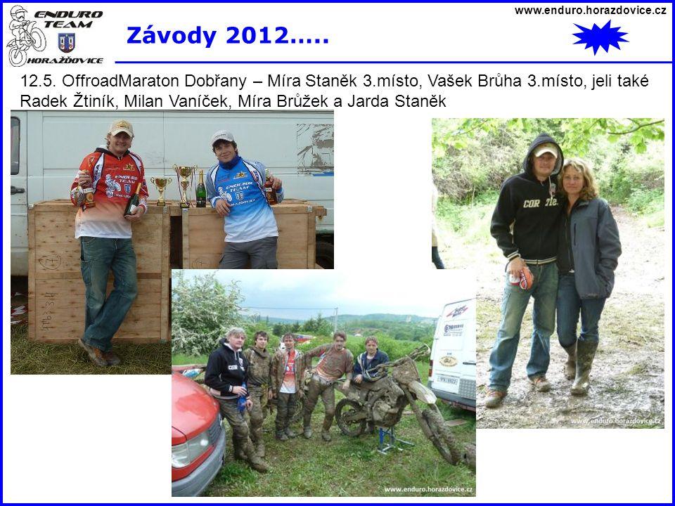 www.enduro.horazdovice.cz Závody 2012….. 12.5. OffroadMaraton Dobřany – Míra Staněk 3.místo, Vašek Brůha 3.místo, jeli také Radek Žtiník, Milan Vaníče