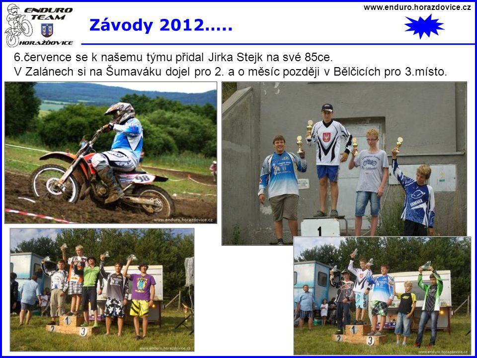 www.enduro.horazdovice.cz Závody 2012….. 6.července se k našemu týmu přidal Jirka Stejk na své 85ce. V Zalánech si na Šumaváku dojel pro 2. a o měsíc