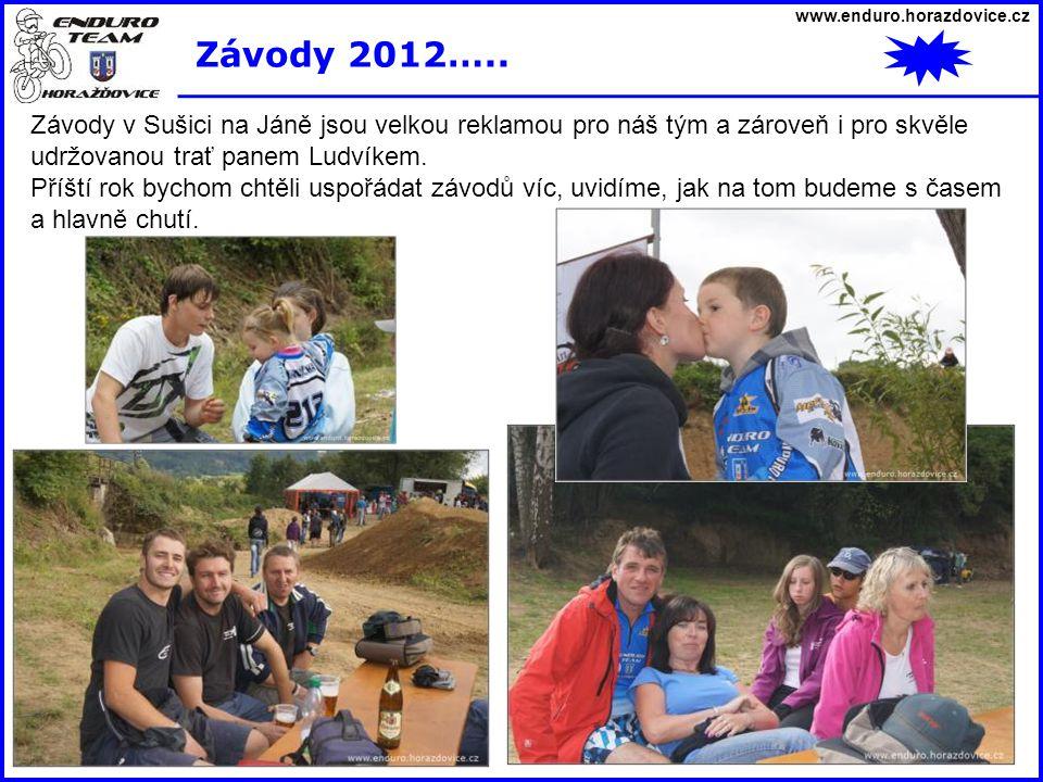 www.enduro.horazdovice.cz Závody 2012….. Závody v Sušici na Jáně jsou velkou reklamou pro náš tým a zároveň i pro skvěle udržovanou trať panem Ludvíke