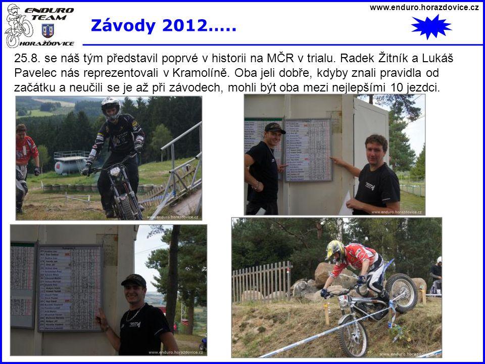 www.enduro.horazdovice.cz Závody 2012….. 25.8. se náš tým představil poprvé v historii na MČR v trialu. Radek Žitník a Lukáš Pavelec nás reprezentoval