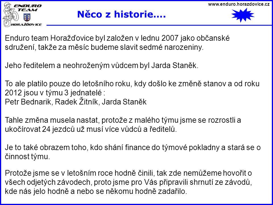 Enduro team Horažďovice byl založen v lednu 2007 jako občanské sdružení, takže za měsíc budeme slavit sedmé narozeniny. Jeho ředitelem a neohroženým v