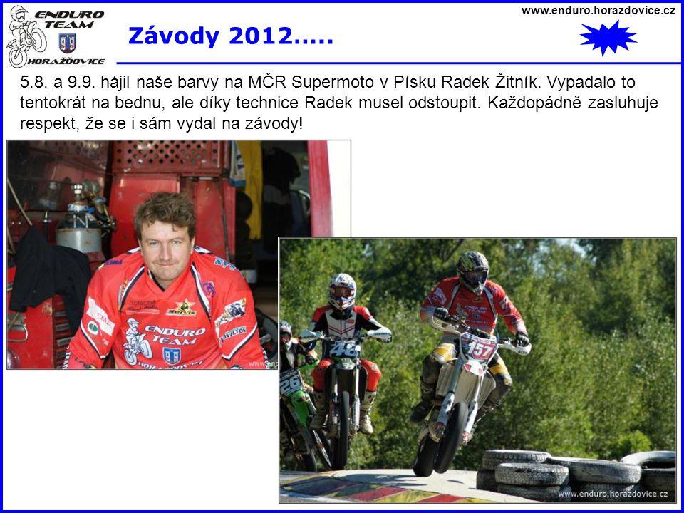 www.enduro.horazdovice.cz Závody 2012….. 5.8. a 9.9. hájil naše barvy na MČR Supermoto v Písku Radek Žitník. Vypadalo to tentokrát na bednu, ale díky