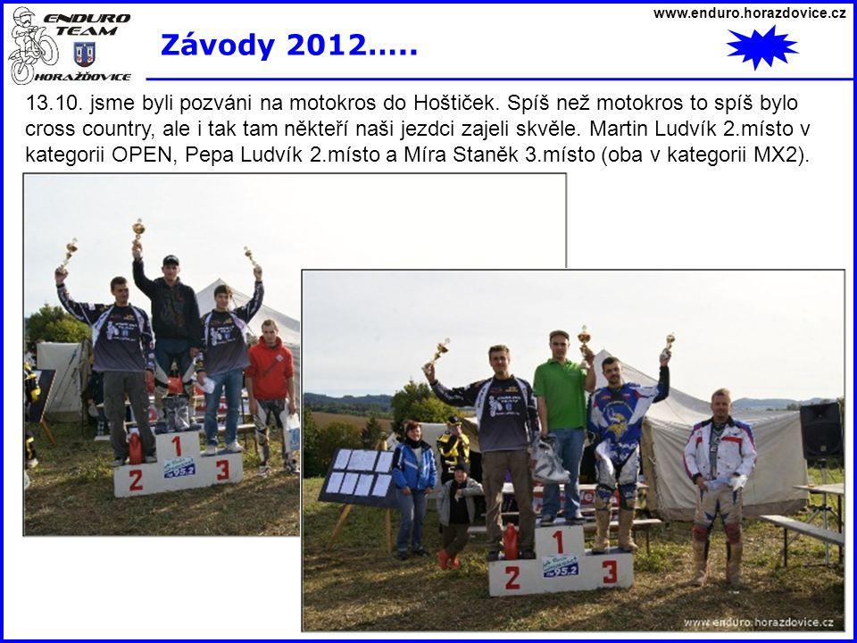 www.enduro.horazdovice.cz Závody 2012….. 13.10. jsme byli pozváni na motokros do Hoštiček. Spíš než motokros to spíš bylo cross country, ale i tak tam
