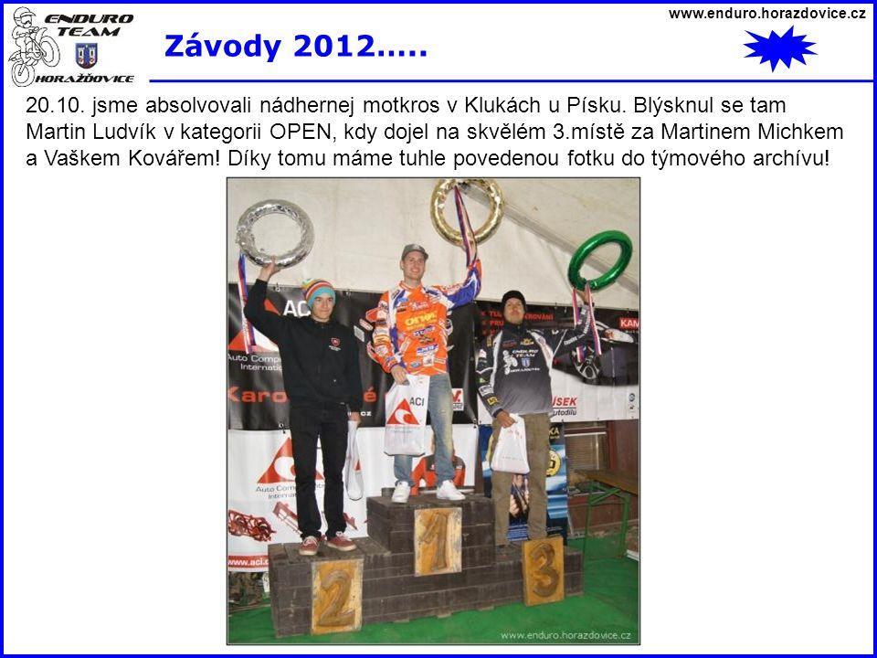 www.enduro.horazdovice.cz Závody 2012….. 20.10. jsme absolvovali nádhernej motkros v Klukách u Písku. Blýsknul se tam Martin Ludvík v kategorii OPEN,