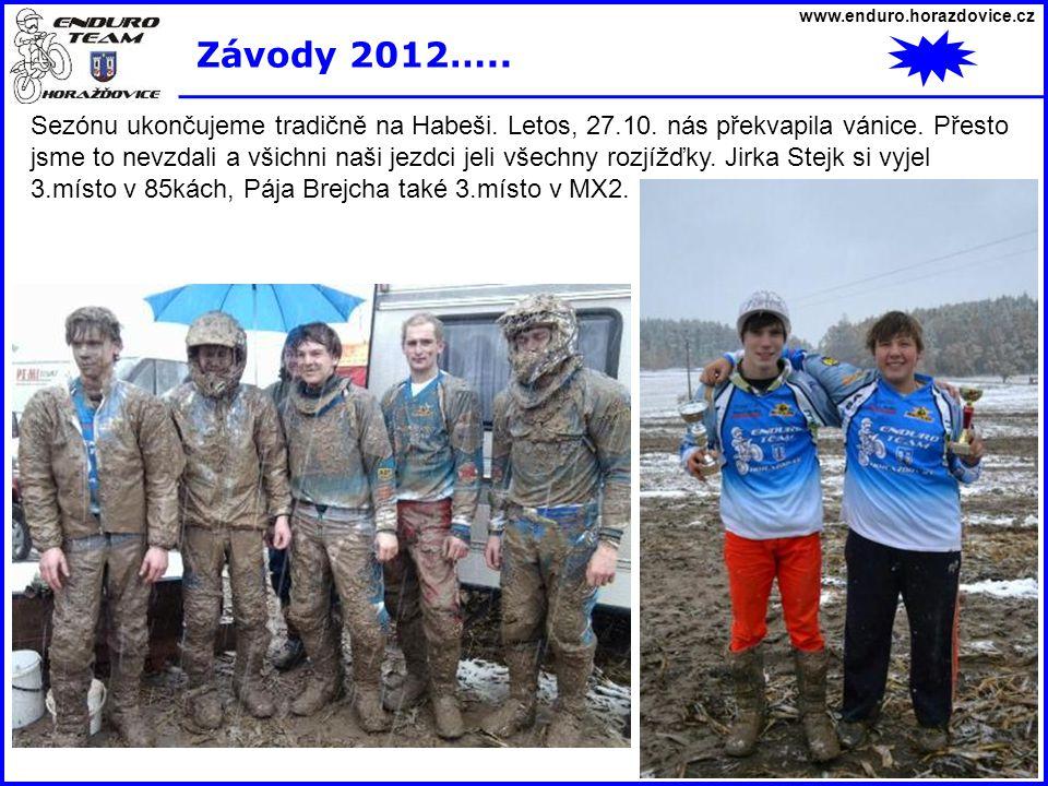 www.enduro.horazdovice.cz Závody 2012….. Sezónu ukončujeme tradičně na Habeši. Letos, 27.10. nás překvapila vánice. Přesto jsme to nevzdali a všichni