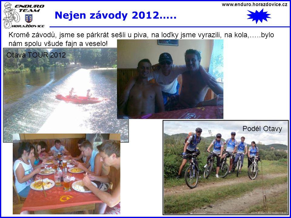 www.enduro.horazdovice.cz Nejen závody 2012….. Kromě závodů, jsme se párkrát sešli u piva, na loďky jsme vyrazili, na kola,…..bylo nám spolu všude faj