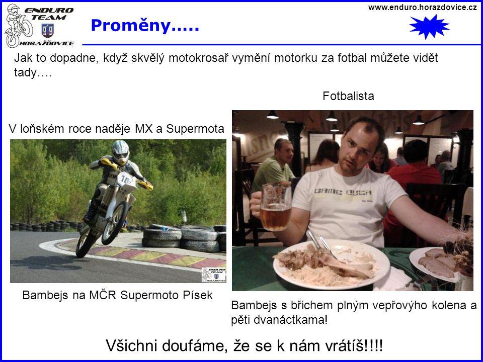 www.enduro.horazdovice.cz Proměny….. Jak to dopadne, když skvělý motokrosař vymění motorku za fotbal můžete vidět tady…. Lipno – bike park Bambejs s b