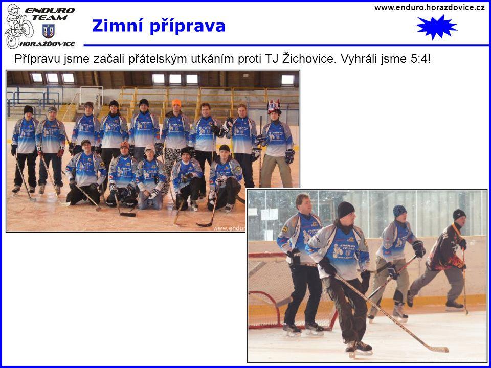www.enduro.horazdovice.cz Zimní příprava Přípravu jsme začali přátelským utkáním proti TJ Žichovice. Vyhráli jsme 5:4!