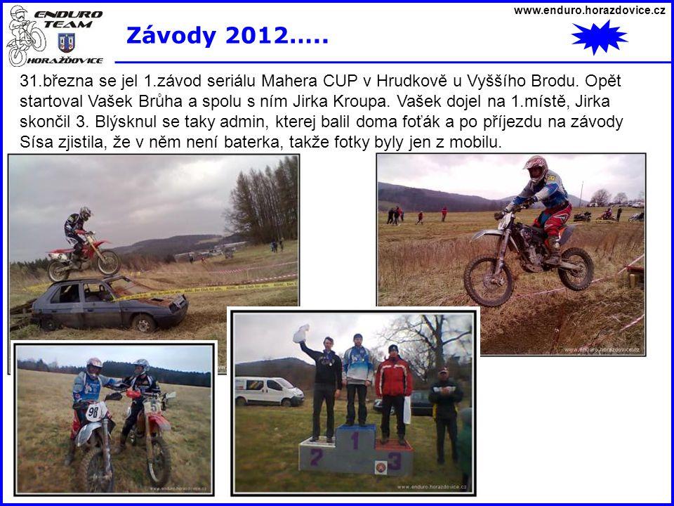 www.enduro.horazdovice.cz Závody 2012….. 31.března se jel 1.závod seriálu Mahera CUP v Hrudkově u Vyššího Brodu. Opět startoval Vašek Brůha a spolu s