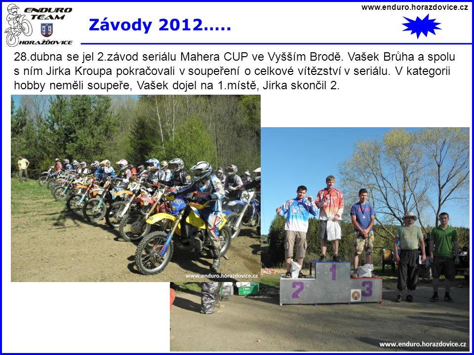 www.enduro.horazdovice.cz Závody 2012….. 28.dubna se jel 2.závod seriálu Mahera CUP ve Vyšším Brodě. Vašek Brůha a spolu s ním Jirka Kroupa pokračoval