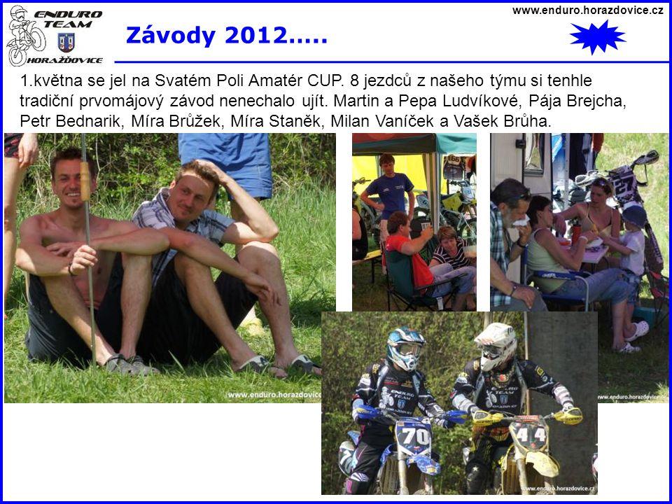 www.enduro.horazdovice.cz Závody 2012….. 1.května se jel na Svatém Poli Amatér CUP. 8 jezdců z našeho týmu si tenhle tradiční prvomájový závod nenecha
