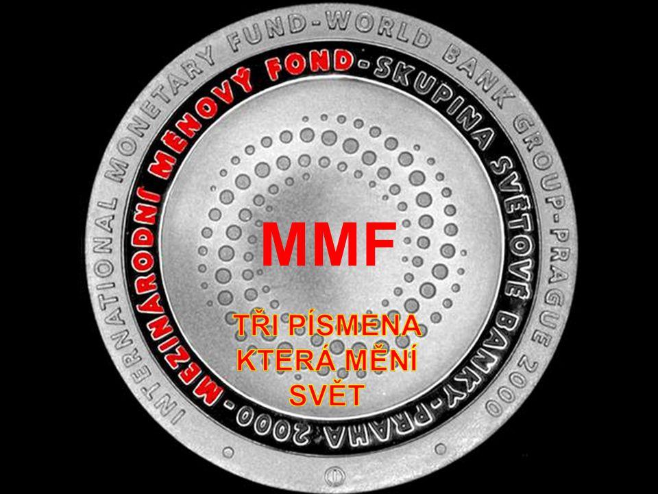 CÍL MMF Oficiálním záměrem MMF v rozvojových zemích je dosažení maximální liberalizace a otevření trhu a orientace národního hospodářství na export za každou cenu.