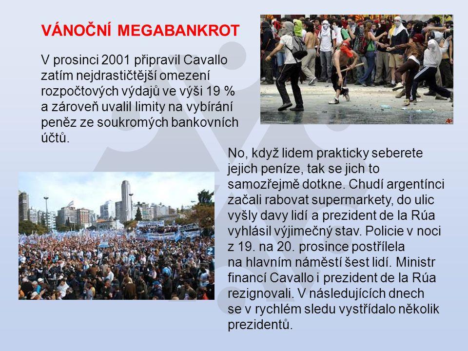 VÁNOČNÍ MEGABANKROT V prosinci 2001 připravil Cavallo zatím nejdrastičtější omezení rozpočtových výdajů ve výši 19 % a zároveň uvalil limity na vybírání peněz ze soukromých bankovních účtů.