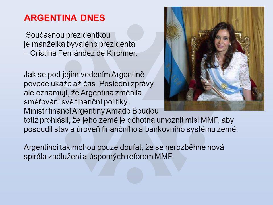 ARGENTINA DNES Současnou prezidentkou je manželka bývalého prezidenta – Cristina Fernández de Kirchner.