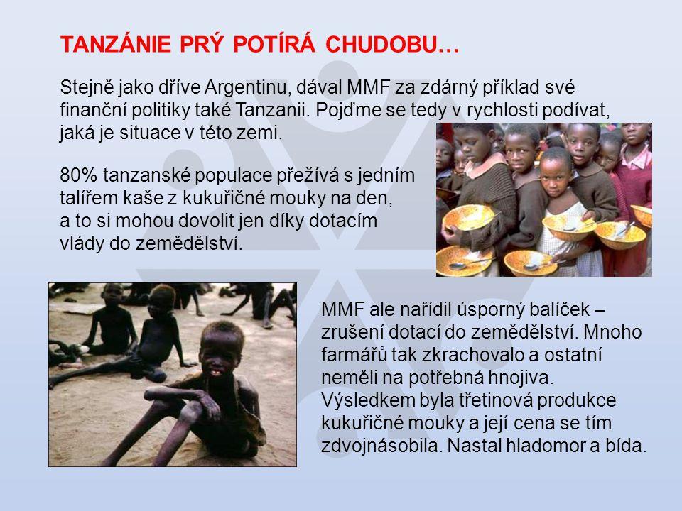 TANZÁNIE PRÝ POTÍRÁ CHUDOBU… Stejně jako dříve Argentinu, dával MMF za zdárný příklad své finanční politiky také Tanzanii.