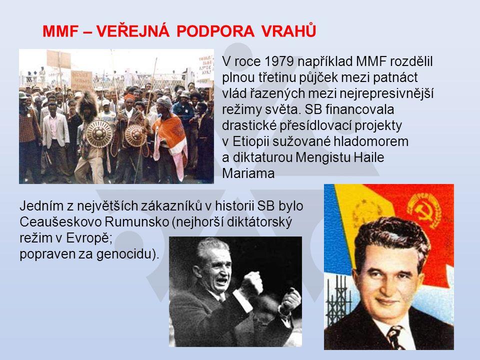 MMF – VEŘEJNÁ PODPORA VRAHŮ V roce 1979 například MMF rozdělil plnou třetinu půjček mezi patnáct vlád řazených mezi nejrepresivnější režimy světa.