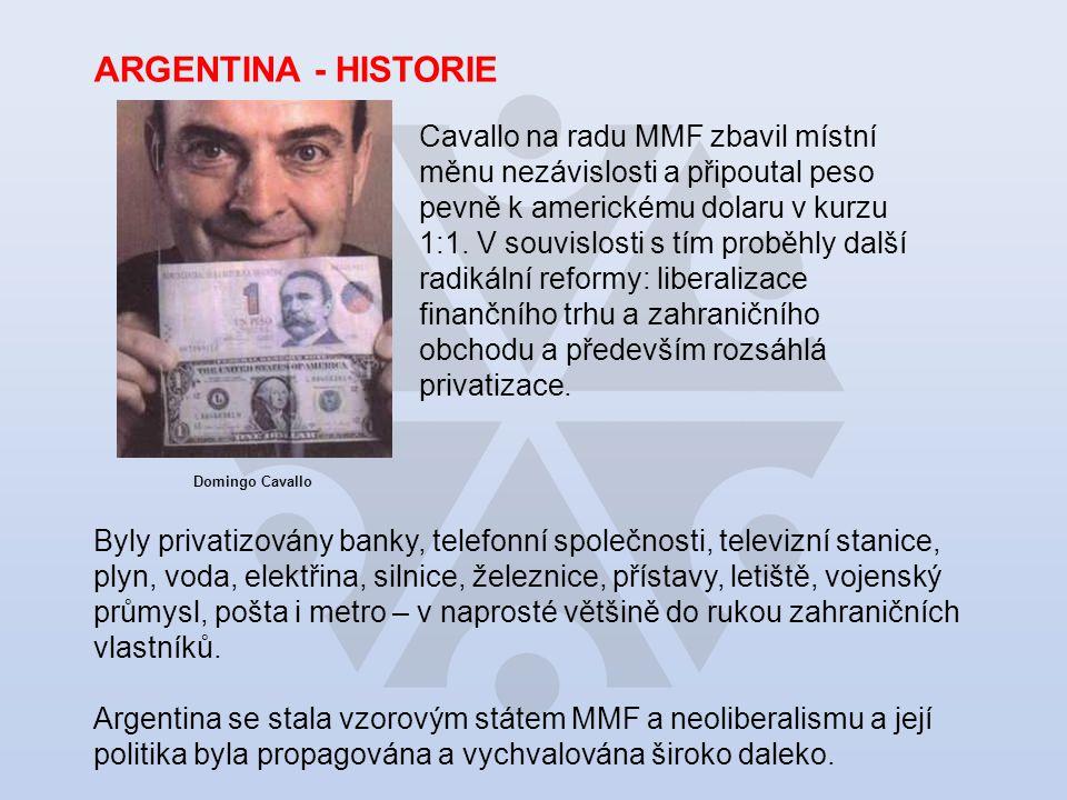 ARGENTINA - HISTORIE Cavallo na radu MMF zbavil místní měnu nezávislosti a připoutal peso pevně k americkému dolaru v kurzu 1:1.