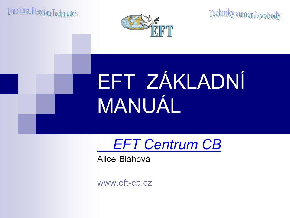 EFT ZÁKLADNÍ MANUÁL EFT Centrum CB Alice Bláhová www.eft-cb.cz