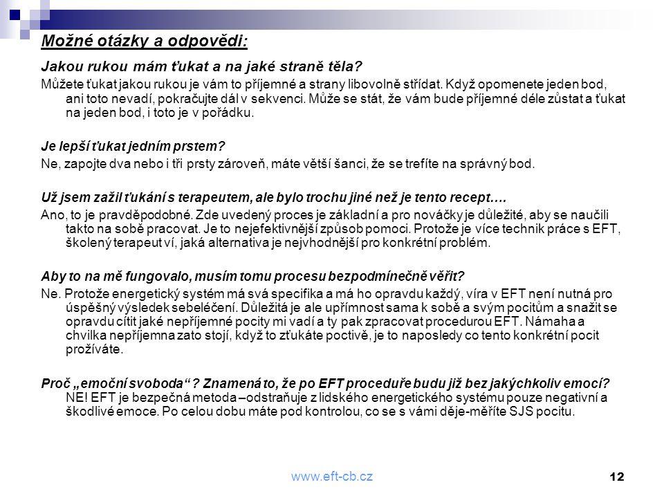 www.eft-cb.cz 12 Možné otázky a odpovědi: Jakou rukou mám ťukat a na jaké straně těla? Můžete ťukat jakou rukou je vám to příjemné a strany libovolně