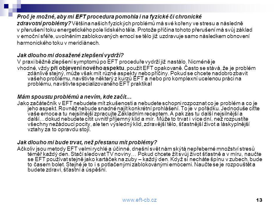 www.eft-cb.cz 13 Proč je možné, aby mi EFT procedura pomohla i na fyzické či chronické zdravotní problémy? Většina našich fyzických problémů má své ko