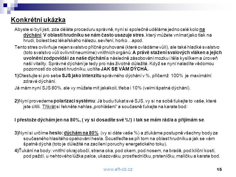 www.eft-cb.cz 15 Konkrétní ukázka Abyste si byli jisti, zda děláte proceduru správně, nyní si společně uděláme jedno celé kolo na dýchání. V oblasti h