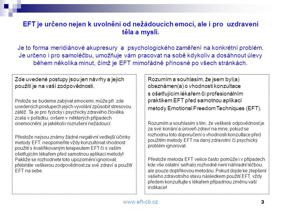 www.eft-cb.cz 3 EFT je určeno nejen k uvolnění od nežádoucích emocí, ale i pro uzdravení těla a mysli. Je to forma meridiánové akupresury a psychologi