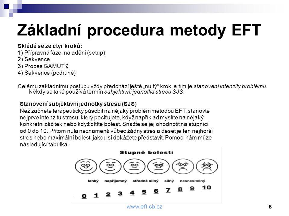 www.eft-cb.cz 6 Základní procedura metody EFT Skládá se ze čtyř kroků: 1) Přípravná fáze, naladění (setup) 2) Sekvence 3) Proces GAMUT 9 4) Sekvence (