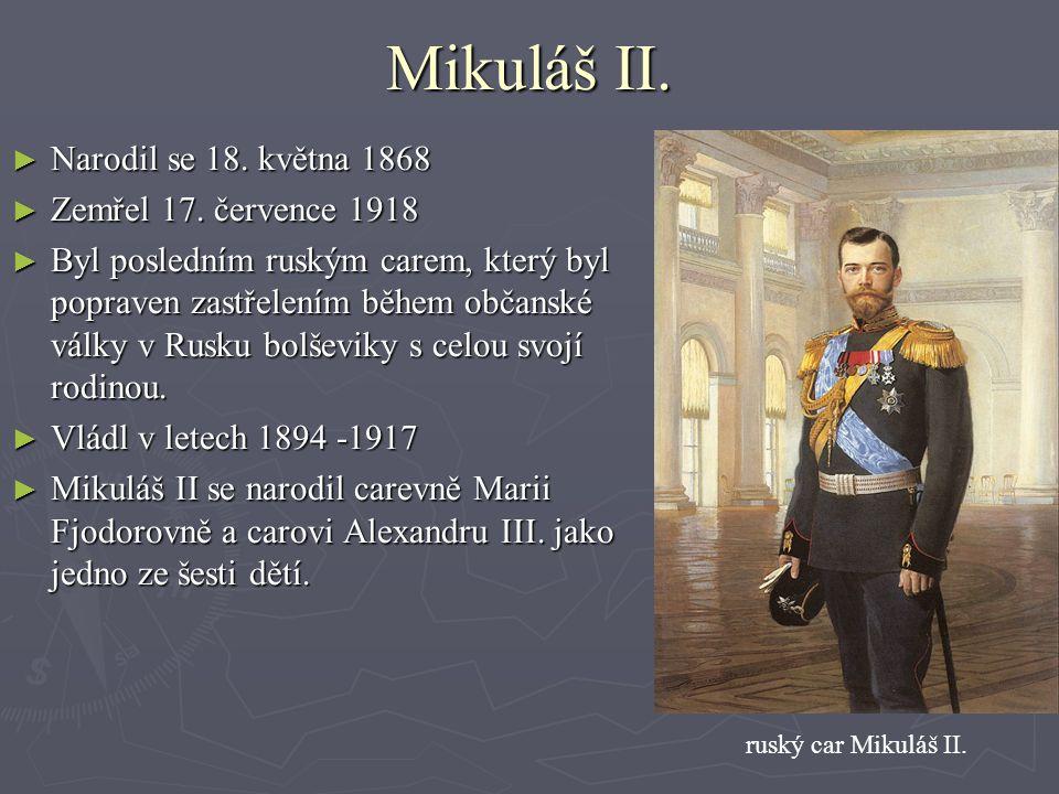 ► Narodil se 18. května 1868 ► Zemřel 17. července 1918 ► Byl posledním ruským carem, který byl popraven zastřelením během občanské války v Rusku bolš