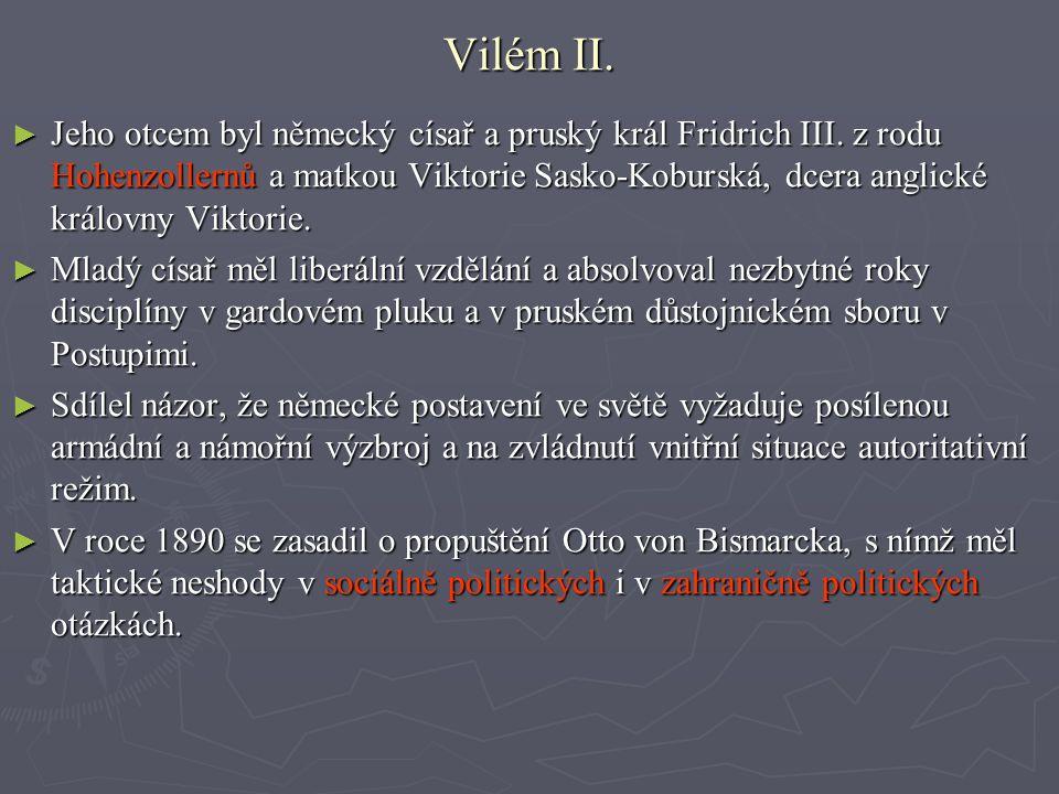 ► Jeho otcem byl německý císař a pruský král Fridrich III. z rodu Hohenzollernů a matkou Viktorie Sasko-Koburská, dcera anglické královny Viktorie. ►