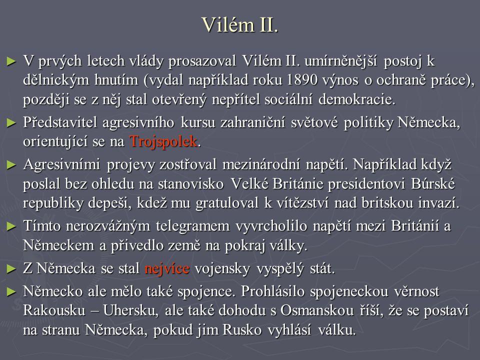 Vilém II. ► V prvých letech vlády prosazoval Vilém II. umírněnější postoj k dělnickým hnutím (vydal například roku 1890 výnos o ochraně práce), pozděj