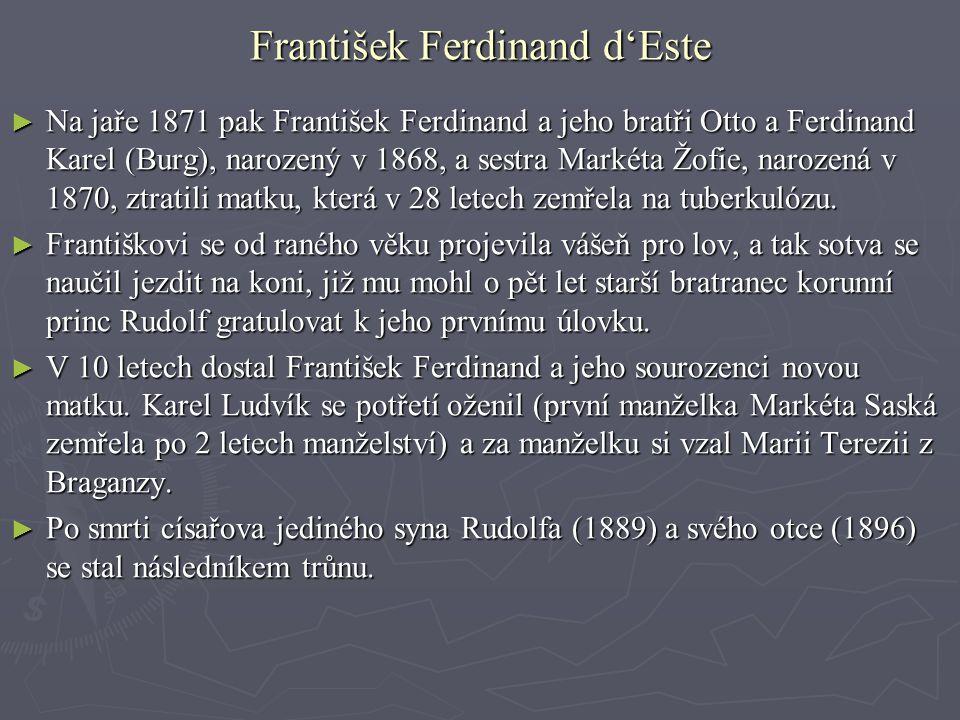 František Ferdinand d'Este ► Prvního července roku 1900 uzavřel František Ferdinand d´Este přes odpor celého habsburského domu morganatický sňatek s Žofií Chotkovou.