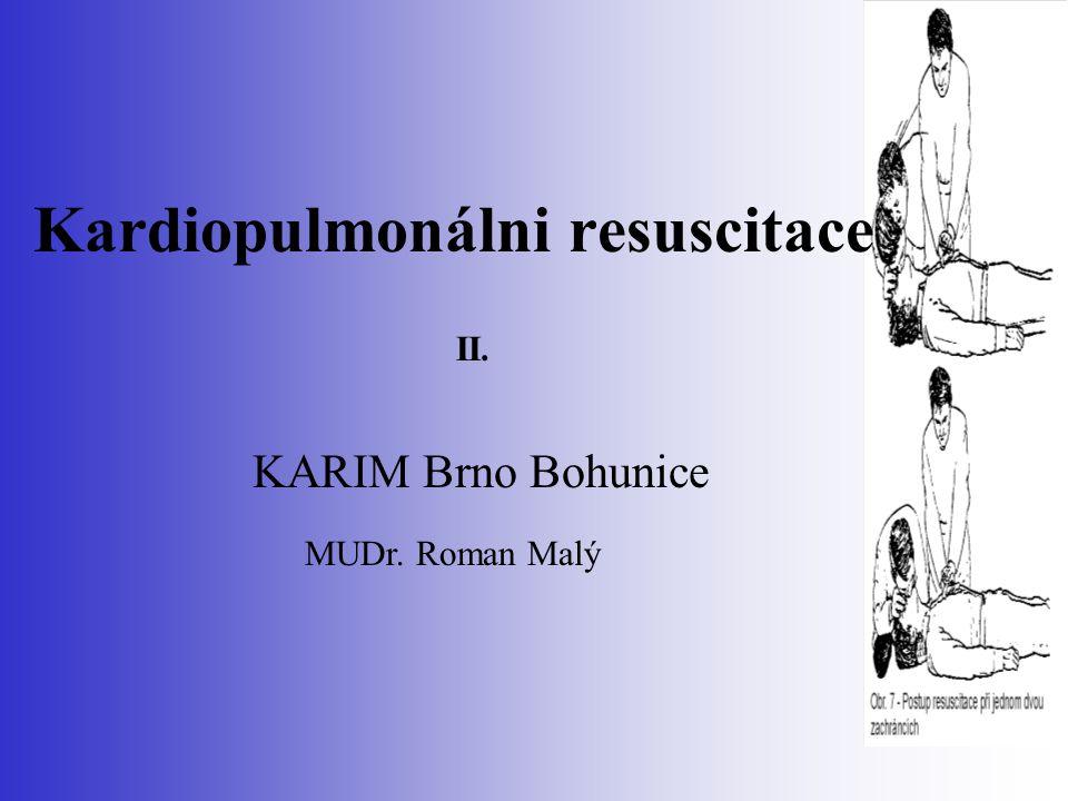 Kardiopulmonálni resuscitace KARIM Brno Bohunice MUDr. Roman Malý II.