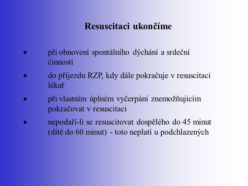 Resuscitaci ukončíme  při obnovení spontálního dýchání a srdeční činnosti  do příjezdu RZP, kdy dále pokračuje v resuscitaci lékař  při vlastním úp
