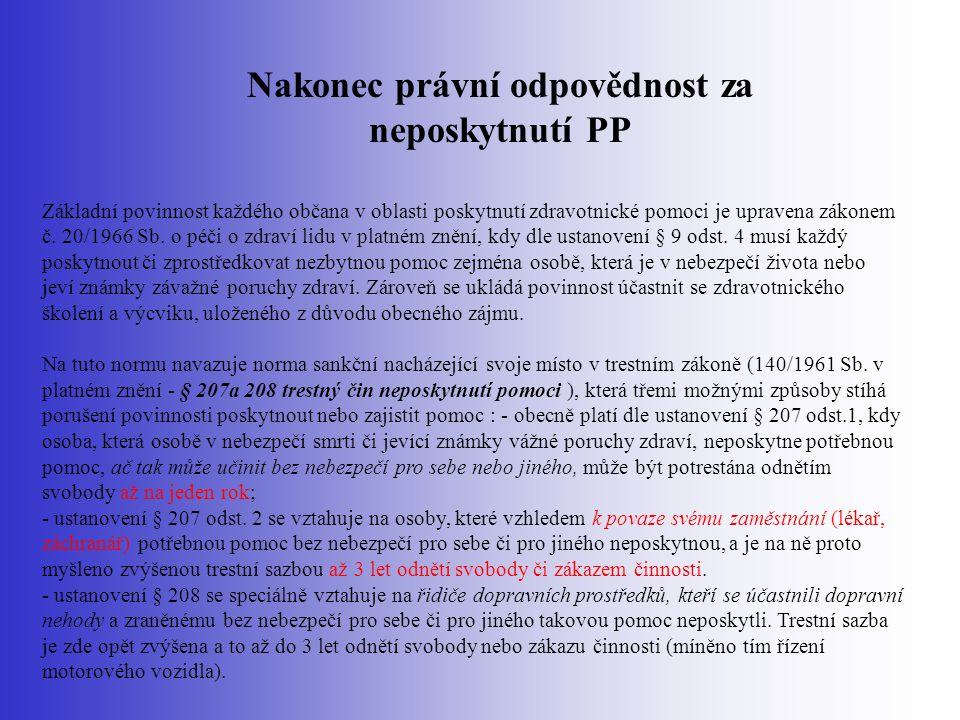 Nakonec právní odpovědnost za neposkytnutí PP Základní povinnost každého občana v oblasti poskytnutí zdravotnické pomoci je upravena zákonem č. 20/196