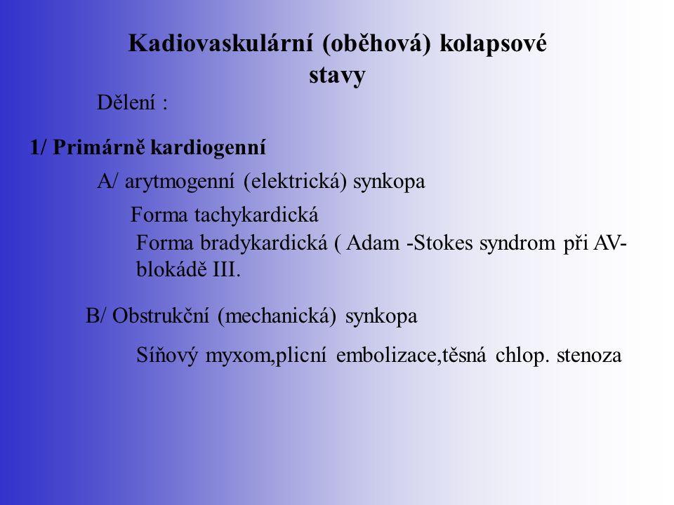 Kadiovaskulární (oběhová) kolapsové stavy Dělení : A/ arytmogenní (elektrická) synkopa Forma tachykardická Forma bradykardická ( Adam -Stokes syndrom