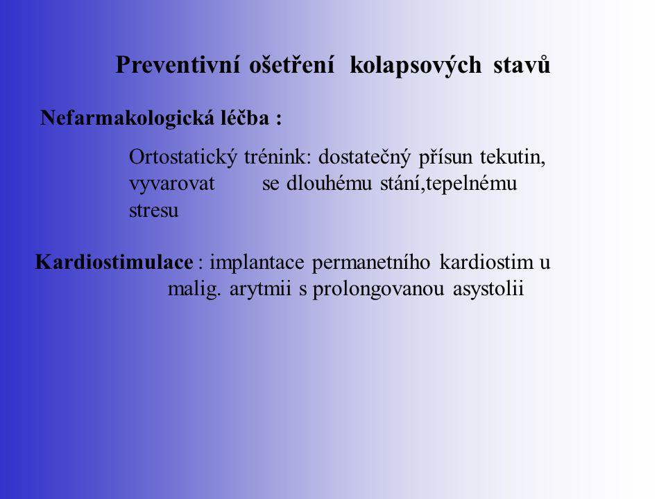 Preventivní ošetření kolapsových stavů Nefarmakologická léčba : Ortostatický trénink: dostatečný přísun tekutin, vyvarovat se dlouhému stání,tepelnému