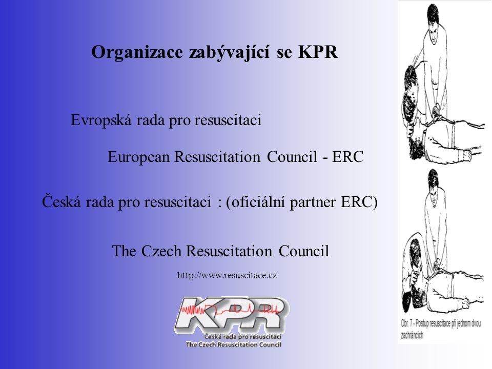 Organizace zabývající se KPR Evropská rada pro resuscitaci European Resuscitation Council - ERC Česká rada pro resuscitaci : (oficiální partner ERC) T