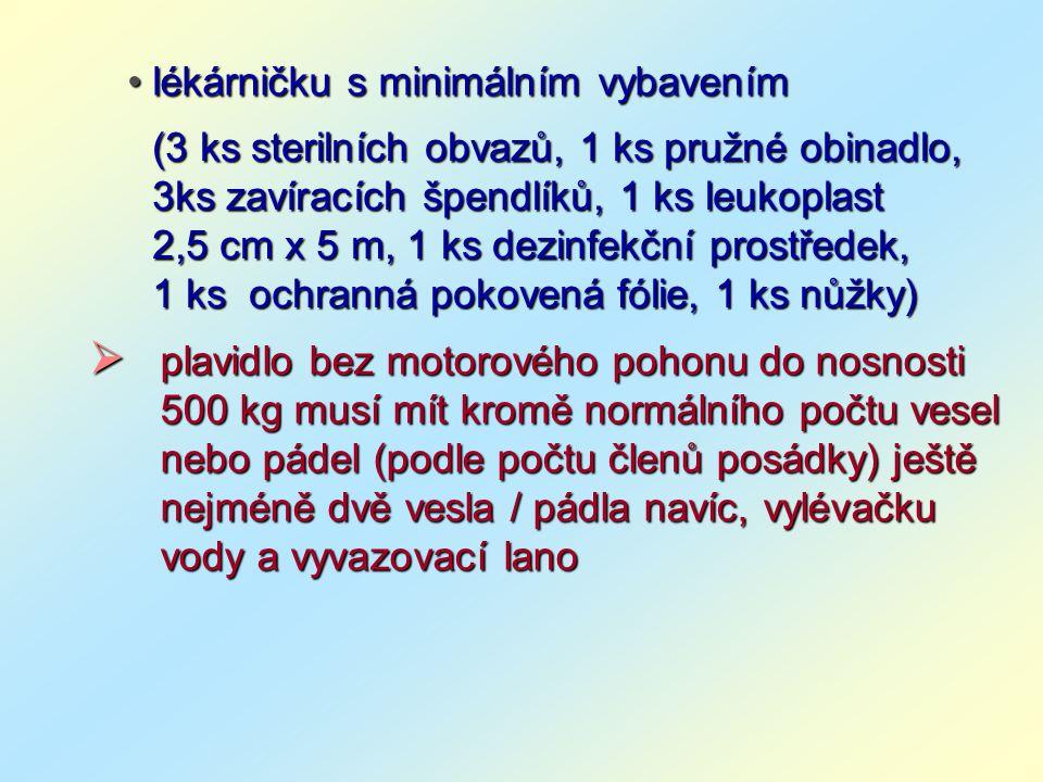 • l• l• l• lékárničku s minimálním vybavením (3 ks sterilních obvazů, 1 ks pružné obinadlo, 3ks zavíracích špendlíků, 1 ks leukoplast 2,5 cm x 5 m, 1