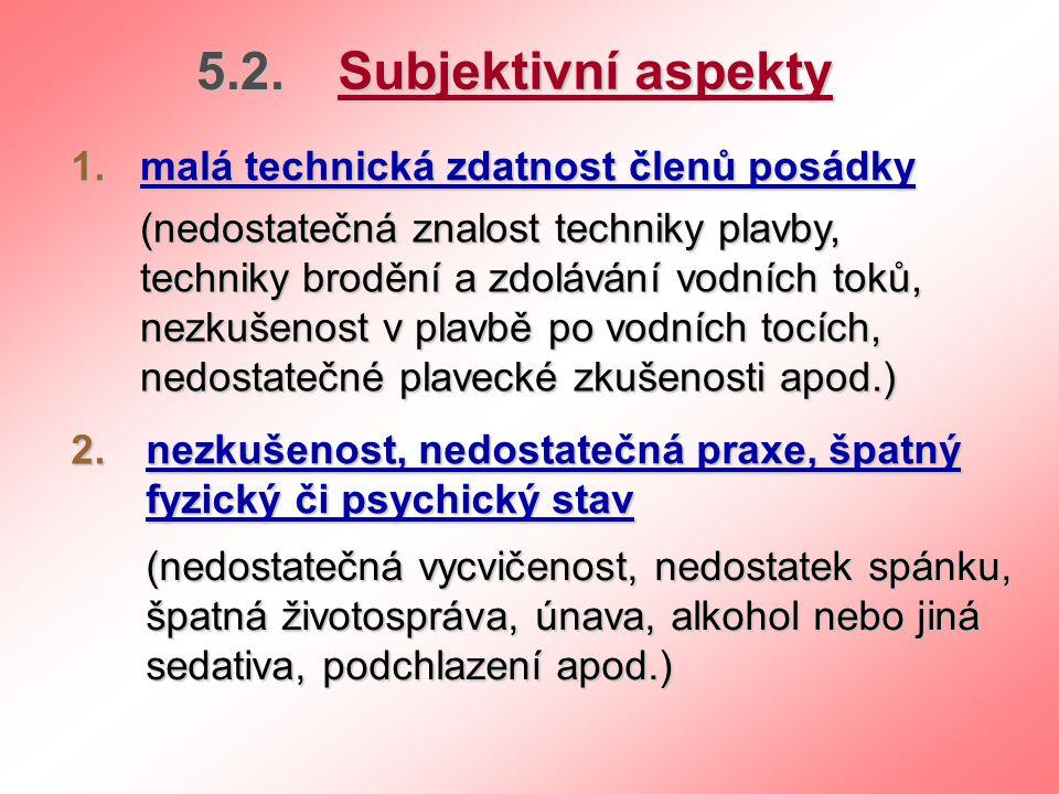 5.2.5.2.5.2.5.2. Subjektivní aspekty 1.1.1.1. malá technická zdatnost členů posádky (nedostatečná znalost techniky plavby, techniky brodění a zdoláván