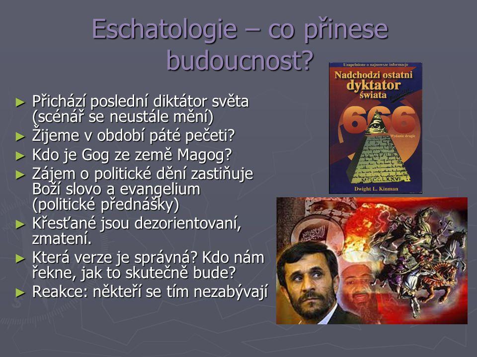 Eschatologie – co přinese budoucnost? ► Přichází poslední diktátor světa (scénář se neustále mění) ► Žijeme v období páté pečeti? ► Kdo je Gog ze země