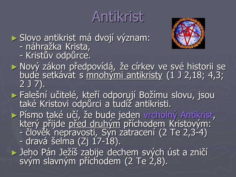 Antikrist ► Slovo antikrist má dvojí význam: - náhražka Krista, - Kristův odpůrce. ► Nový zákon předpovídá, že církev ve své historii se bude setkávat