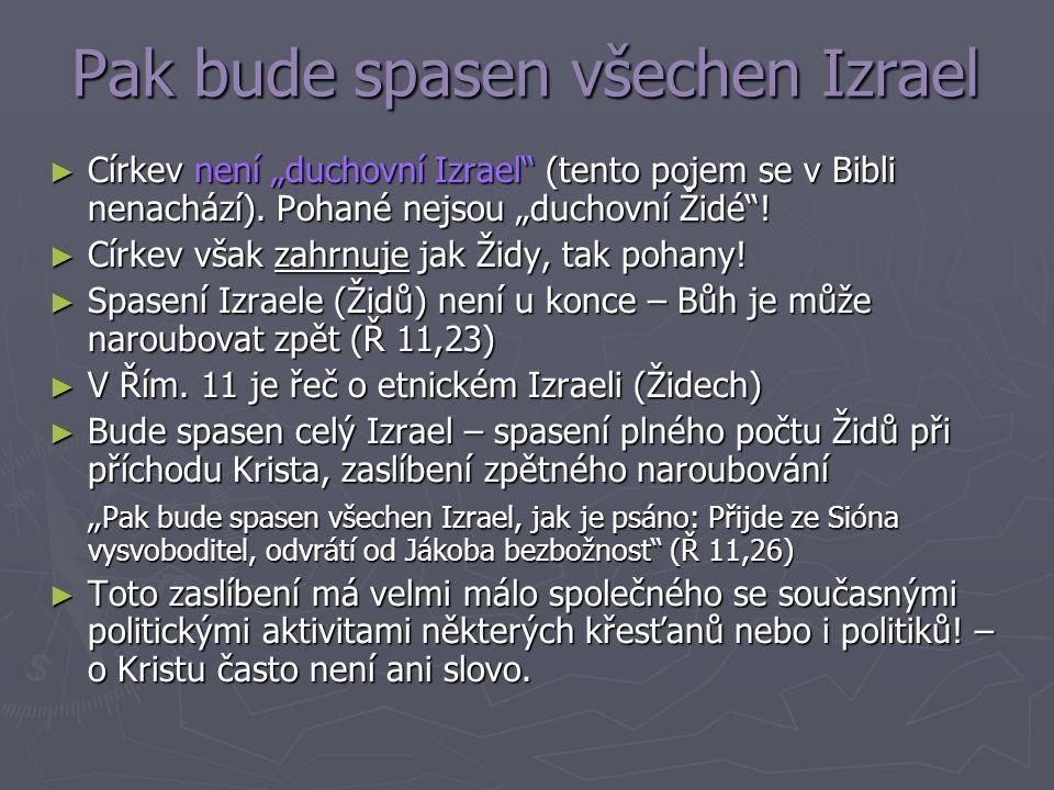 """Pak bude spasen všechen Izrael ► Církev není """"duchovní Izrael"""" (tento pojem se v Bibli nenachází). Pohané nejsou """"duchovní Židé""""! ► Církev však zahrnu"""