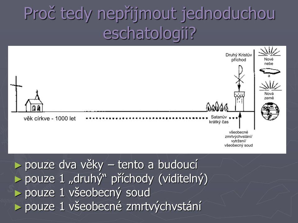 """Proč tedy nepřijmout jednoduchou eschatologii? ► pouze dva věky – tento a budoucí ► pouze 1 """"druhý"""" příchody (viditelný) ► pouze 1 všeobecný soud ► po"""
